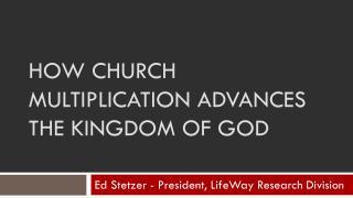 How Church Multiplication Advances the Kingdom of God