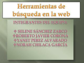 INTEGRANTES DEL EQUIPO:  Selene S�nchez Zarco Roberto Javier Corona Y anet  PEREZ ALVARADO
