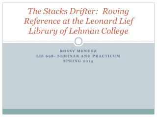 The  Stacks Drifter:   Roving  Reference  at the Leonard  Lief Library of  Lehman College