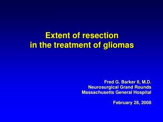 Extent of resection  in the treatment of gliomas