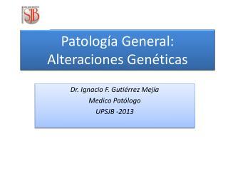 Patología General: Alteraciones Genéticas