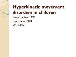 Hyperkinetic movement disorders in children