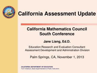 California Assessment Update California Mathematics Council South Conference Jane Liang,  Ed.D .