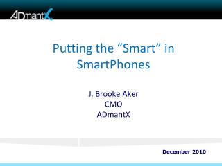 "Putting the ""Smart"" in  SmartPhones J. Brooke Aker CMO  ADmantX"