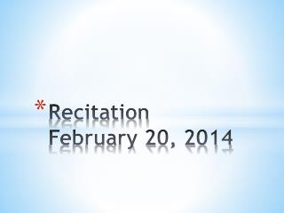 Recitation  February 20, 2014