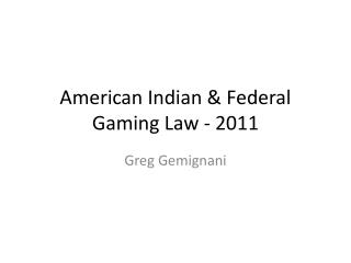 American Indian & Federal Gaming Law - 2011