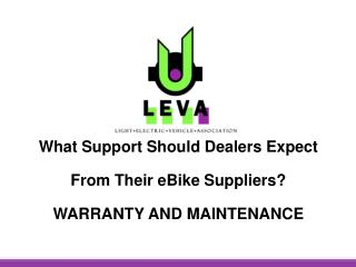 What Support Should Dealers Expect  From Their  eBike  Suppliers ? WARRANTY AND MAINTENANCE