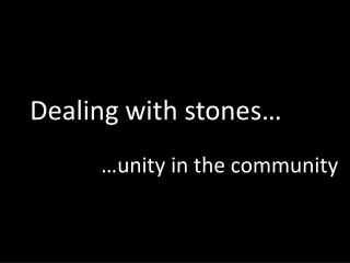 Dealing with stones…