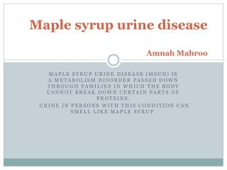 Maple syrup urine disease Amnah Mahroo