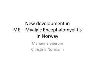 New development in  ME –  M yalgic  Encephalomyelitis in Norway