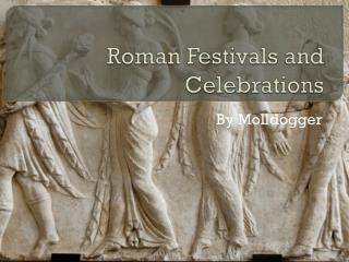Roman Festivals and Celebrations