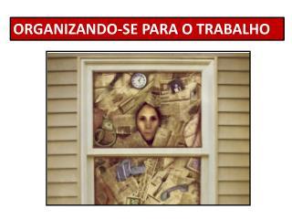 ORGANIZANDO-SE PARA O TRABALHO