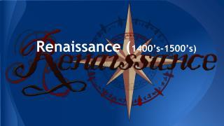 Renaissance ( 1400's-1500's)