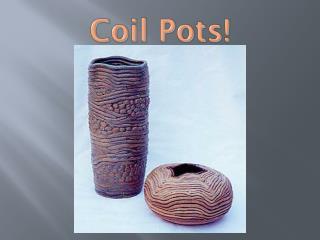 Coil Pots!