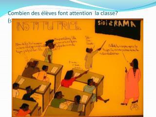 Combien des élèves font attention  la classe?  ( Sénégal)