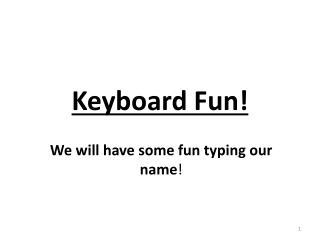 Keyboard Fun!