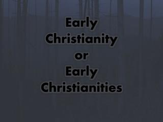 Early Christianity  or  Early Christianities