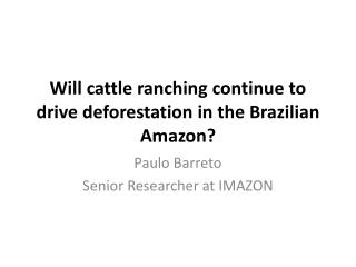 Will cattle ranching continue to drive deforestation in the Brazilian Amazon?