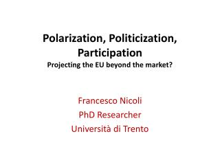 Polarization, Politicization, Participation Projecting the EU beyond the market?
