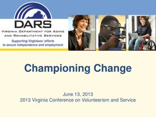 Championing Change June 13, 2013 2013 Virginia Conference on Volunteerism  and Service