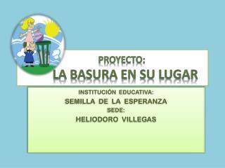 Proyecto:         LA BASURA EN SU LUGAR
