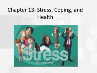 Chapter 13: Stress, Coping, and Health