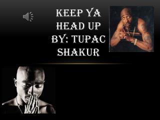 Keep  Ya Head Up by:  Tupac  Shakur