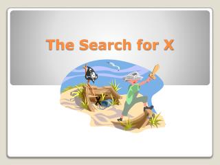 The Search for X