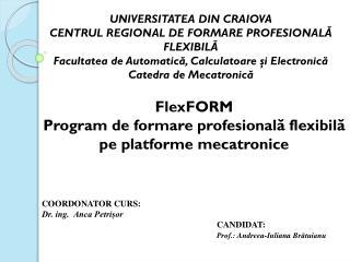 UNIVERSITATEA DIN CRAIOVA CENTRUL REGIONAL DE FORMARE PROFESIONAL Ă FLEXIBILĂ