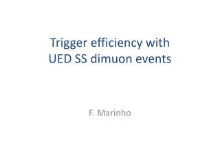 Trigger efficiency with             UED SS dimuon events