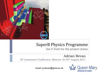 SuperB Physics Programme See F.  Forti  for the project status