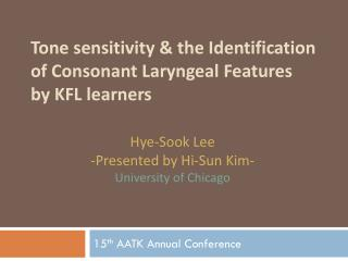 Tone sensitivity  & the Identification  of  Consonant Laryngeal Features  by  KFL learners