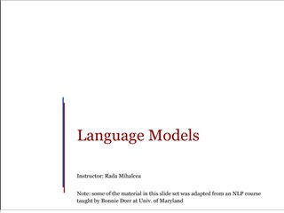 Language Models   Instructor: Rada Mihalcea  Note: some of the material in this slide set was adapted from an NLP course