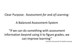 Clear Purpose:  Assessment  for  and  of  Learning: A Balanced Assessment System