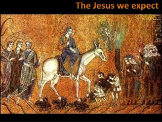 The Jesus we expect