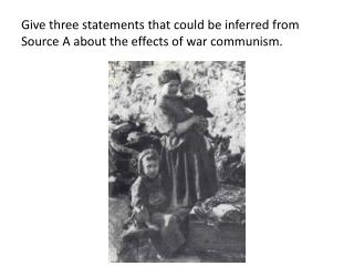 Give three statements that could be inferred from Source A about the effects of war communism.