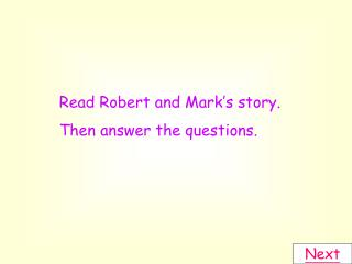 Read Robert and Mark s story.  Then answer the questions.