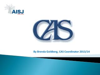 By Brenda Goldberg, CAS Coordinator 2013/14