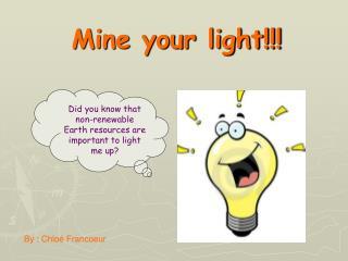 Mine your light!!!