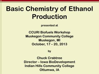 Basic Chemistry of Ethanol Production p resented at CCURI Biofuels Workshop