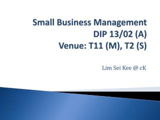 Small Business Management DIP 13/02 (A) Venue: T11 (M), T2 (S)