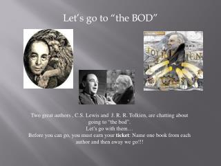 """Two great authors , C.S. Lewis and  J. R. R. Tolkien, are chatting about going to """"the bod""""."""