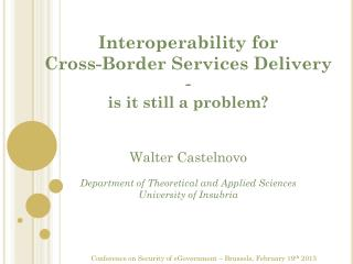 Interoperability for  Cross-Border Services Delivery  - is it still a problem? Walter Castelnovo