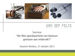 """Seminar  """"De Wet openbaarheid van bestuur:  grenzen aan misbruik?"""" Museum Bredius, 31 oktober 2013"""
