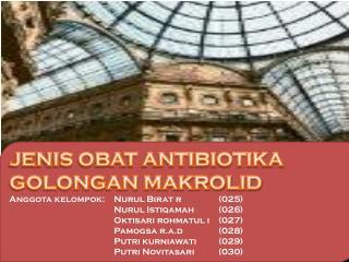 JENIS OBAT ANTIBIOTIKA GOLONGAN MAKROLID Anggota kelompok:Nurul Birat r(025)