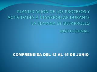 COMPRENDIDA DEL 12 AL 15 DE JUNIO
