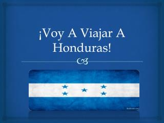 ¡Voy A Viajar A Honduras!
