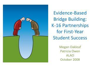Evidence-Based Bridge Building: K-16 Partnerships for First ...
