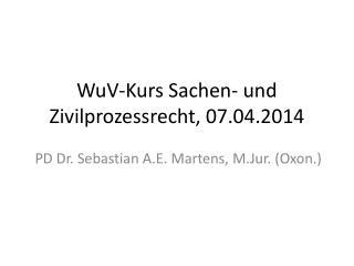 WuV -Kurs Sachen- und Zivilprozessrecht, 07.04.2014