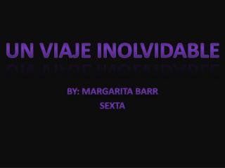 By: Margarita Barr Sexta